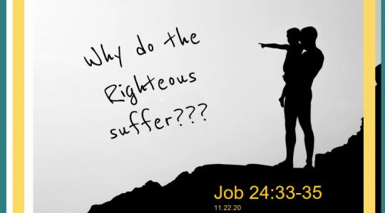Why do the Righteous Suffer? - Job 24:23-25