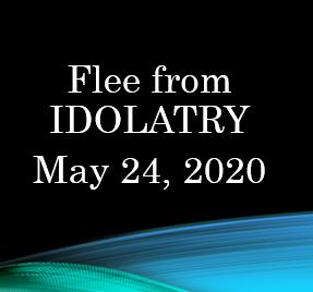 Flee From Idolatry - I John 5:20, 21