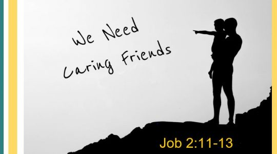 We need Caring Friends Job 2:11-13