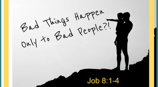 Bad Things Happen to Bad People - Job 8:1-4