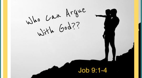 Who can argue with God?  Job 9:1-4