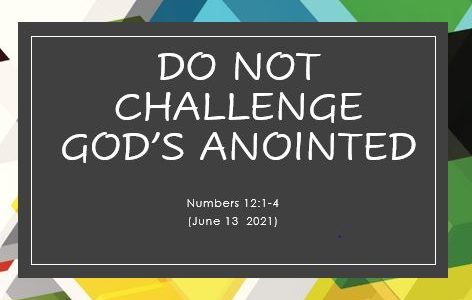 Do Not Challenege God's Anointed  - Numbers 12:1-4