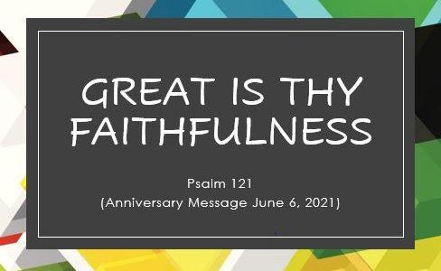Great is Thy Faithfulness - Church Anniversary June 6, 2021