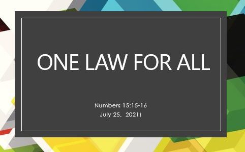 One Law For All - July 25, 2021; Numbers 15:15-16